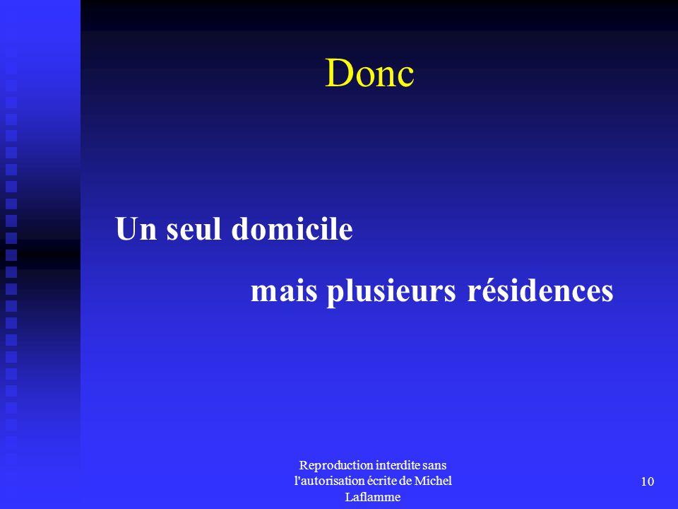 Reproduction interdite sans l'autorisation écrite de Michel Laflamme 10 Donc Un seul domicile mais plusieurs résidences