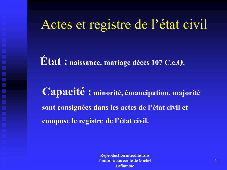 Reproduction interdite sans l'autorisation écrite de Michel Laflamme 11 Actes et registre de l'état civil État : naissance, mariage décès 107 C.c.Q. C