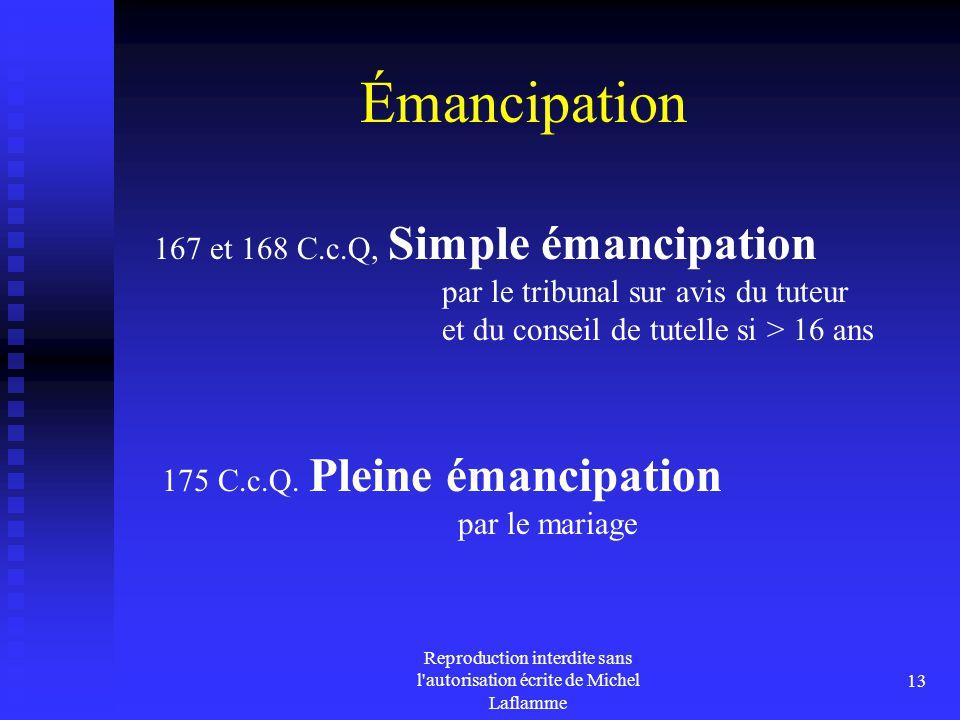 Reproduction interdite sans l'autorisation écrite de Michel Laflamme 13 Émancipation 167 et 168 C.c.Q, Simple émancipation par le tribunal sur avis du