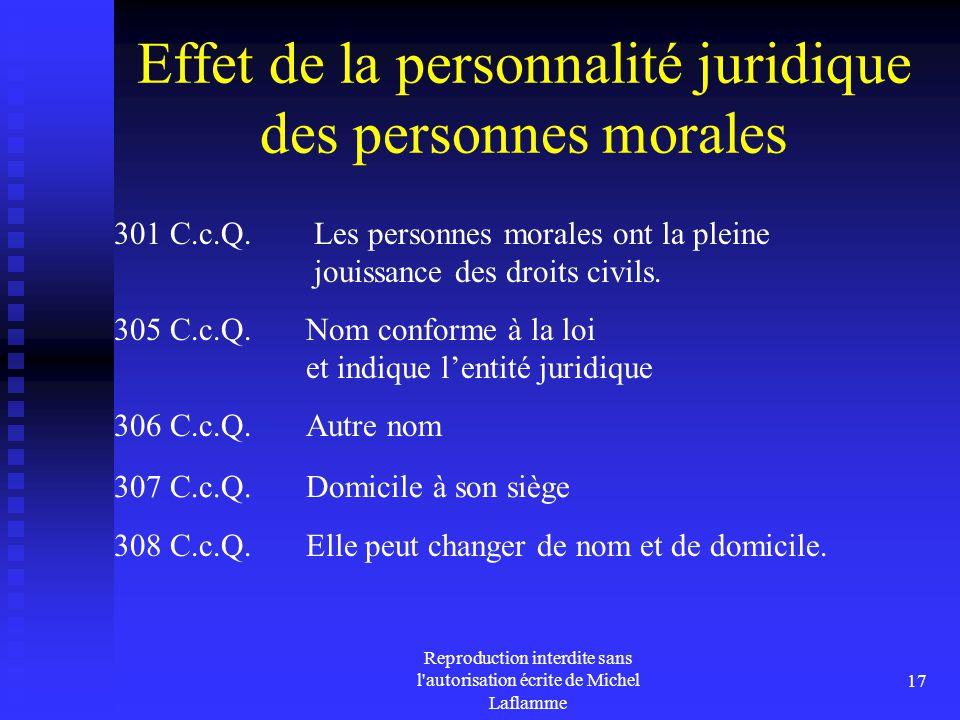Reproduction interdite sans l'autorisation écrite de Michel Laflamme 17 Effet de la personnalité juridique des personnes morales 301 C.c.Q. Les person