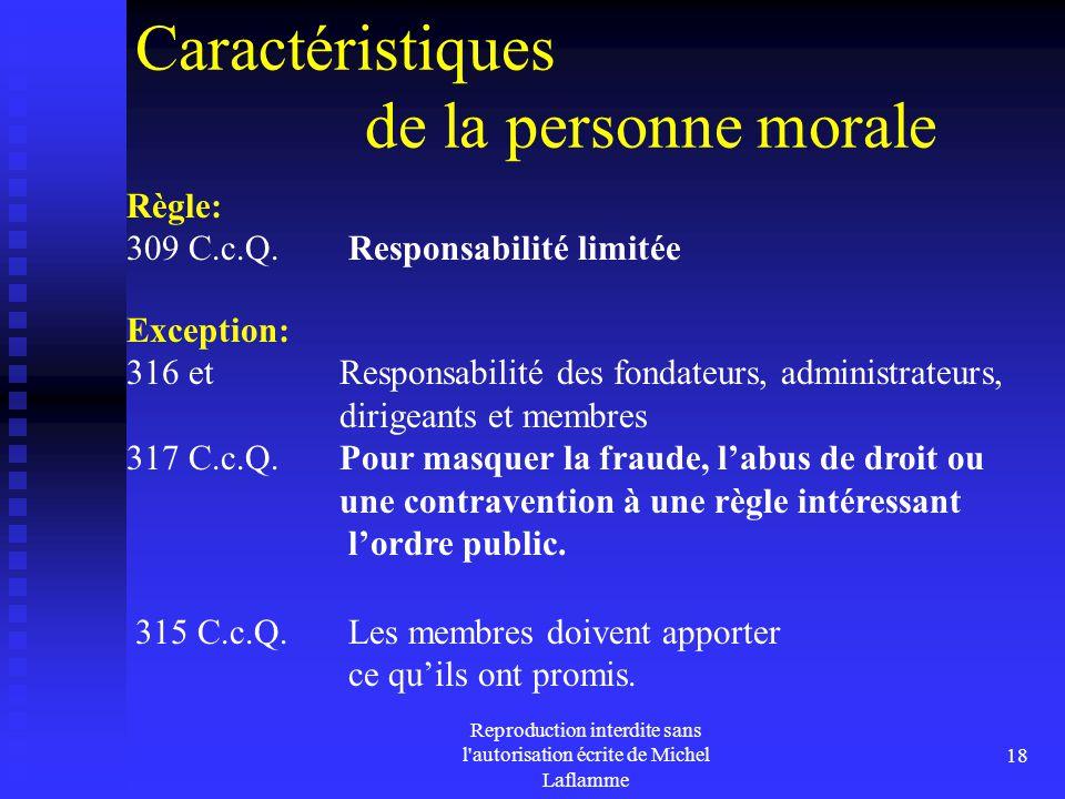 Reproduction interdite sans l'autorisation écrite de Michel Laflamme 18 Caractéristiques de la personne morale Règle: 309 C.c.Q. Responsabilité limité