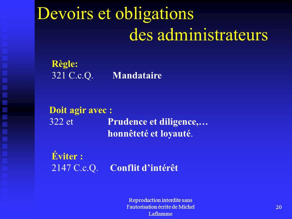 Reproduction interdite sans l'autorisation écrite de Michel Laflamme 20 Devoirs et obligations des administrateurs Règle: 321 C.c.Q. Mandataire Doit a