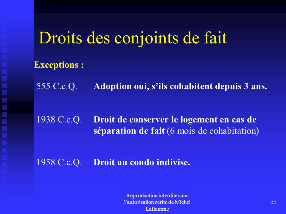 Reproduction interdite sans l'autorisation écrite de Michel Laflamme 22 Droits des conjoints de fait 555 C.c.Q. Adoption oui, s'ils cohabitent depuis