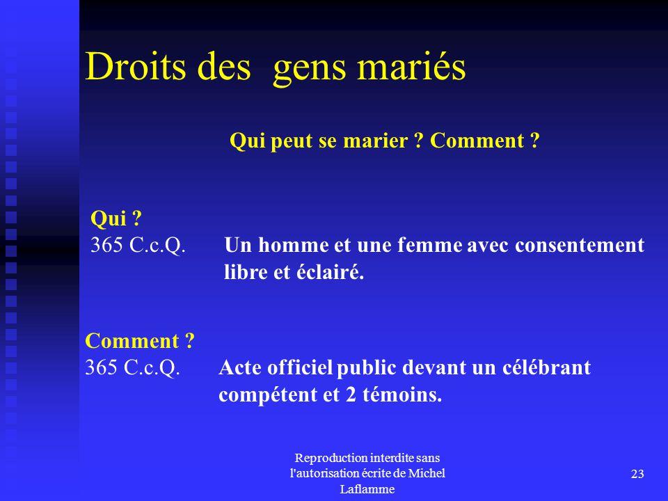 Reproduction interdite sans l'autorisation écrite de Michel Laflamme 23 Droits des gens mariés Comment ? 365 C.c.Q. Acte officiel public devant un cél