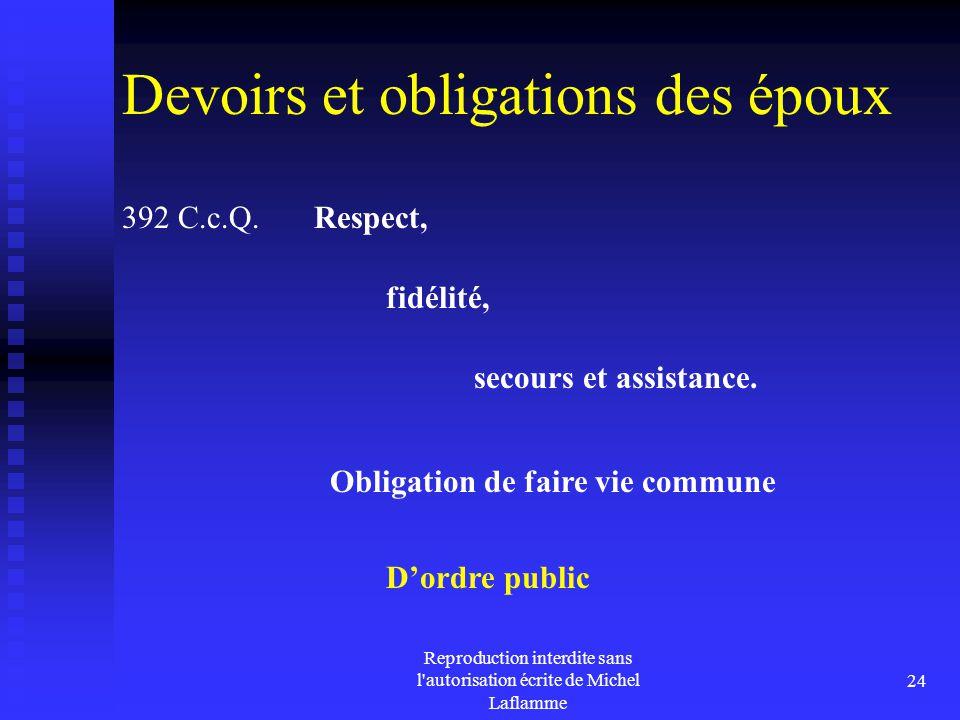 Reproduction interdite sans l'autorisation écrite de Michel Laflamme 24 Devoirs et obligations des époux Obligation de faire vie commune 392 C.c.Q. Re