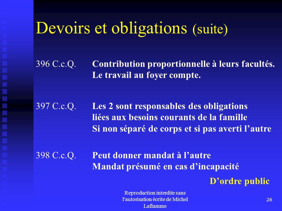 Reproduction interdite sans l'autorisation écrite de Michel Laflamme 26 Devoirs et obligations (suite) 396 C.c.Q. Contribution proportionnelle à leurs