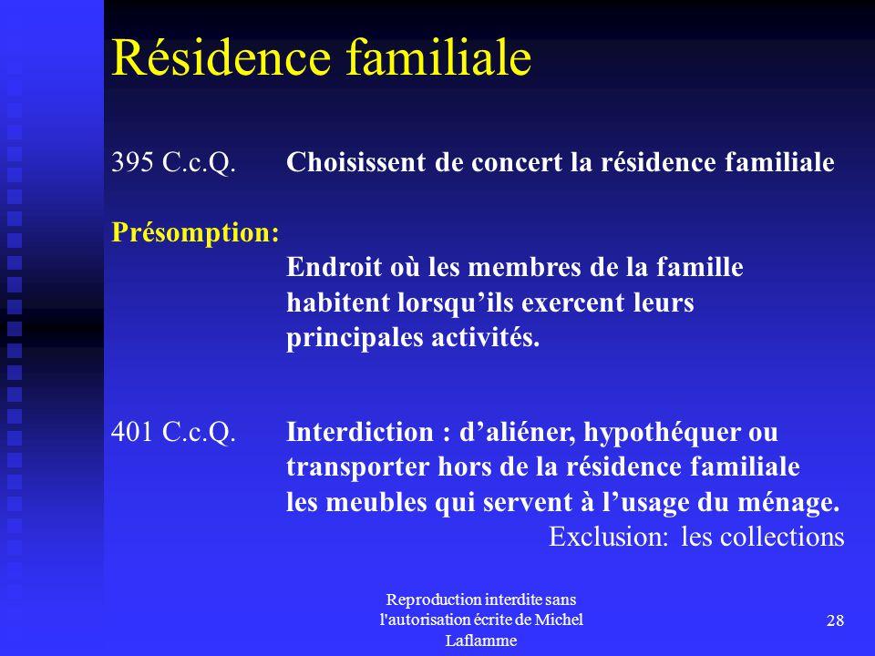 Reproduction interdite sans l'autorisation écrite de Michel Laflamme 28 Résidence familiale 395 C.c.Q. Choisissent de concert la résidence familiale P