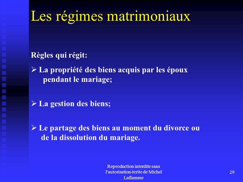Reproduction interdite sans l'autorisation écrite de Michel Laflamme 29 Les régimes matrimoniaux Règles qui régit:  La propriété des biens acquis par