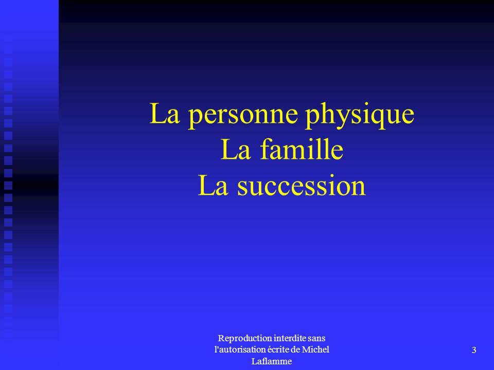 Reproduction interdite sans l'autorisation écrite de Michel Laflamme 3 La personne physique La famille La succession