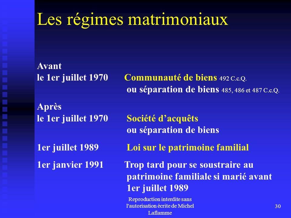 Reproduction interdite sans l'autorisation écrite de Michel Laflamme 30 Les régimes matrimoniaux Avant le 1er juillet 1970Communauté de biens 492 C.c.