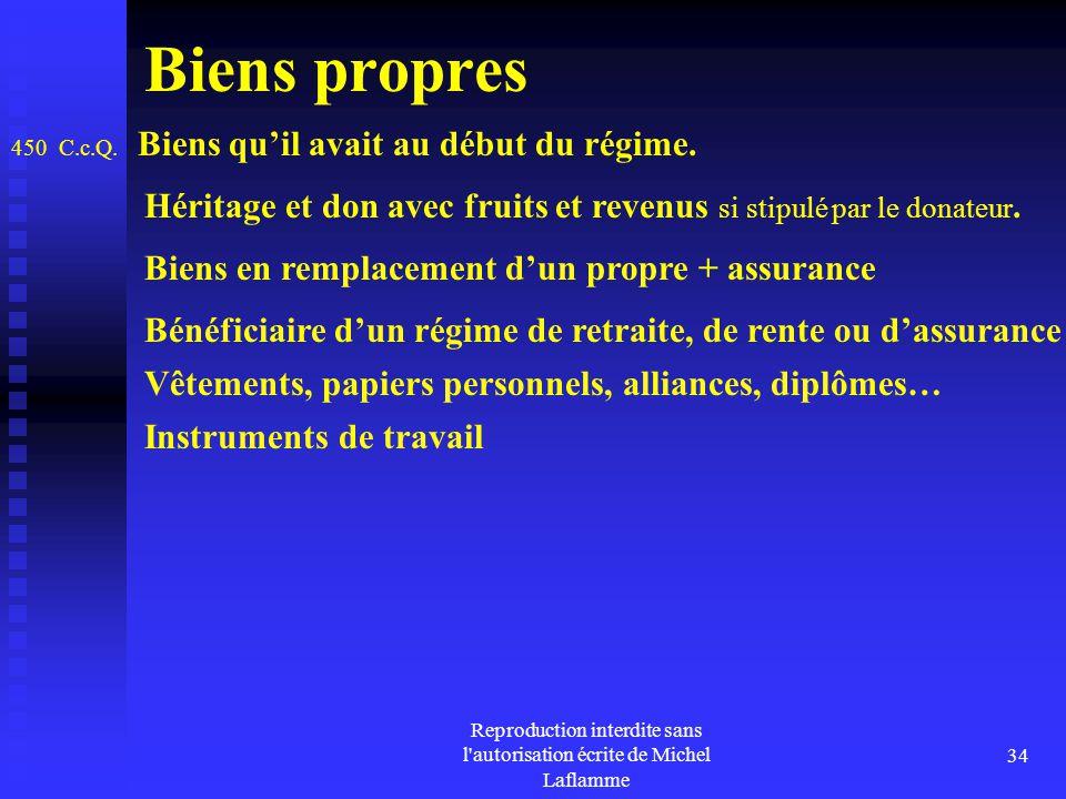 Reproduction interdite sans l'autorisation écrite de Michel Laflamme 34 Biens propres 450 C.c.Q. Biens qu'il avait au début du régime. Héritage et don