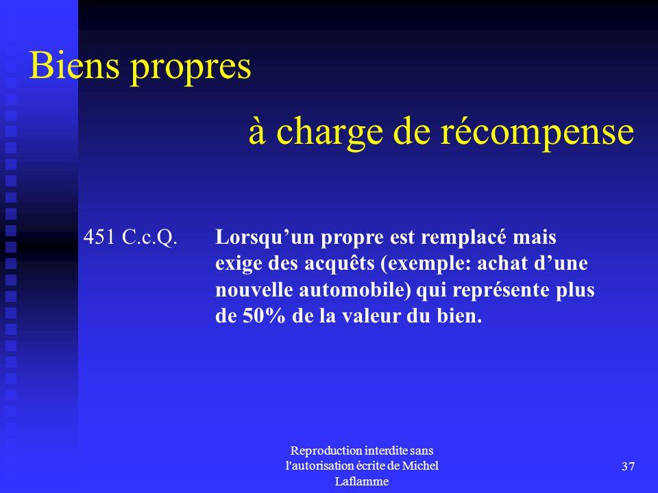 Reproduction interdite sans l'autorisation écrite de Michel Laflamme 37 à charge de récompense 451 C.c.Q. Lorsqu'un propre est remplacé mais exige des