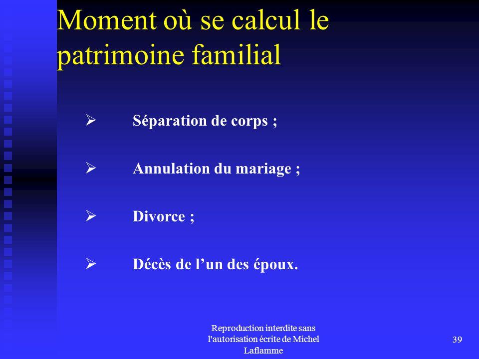 Reproduction interdite sans l'autorisation écrite de Michel Laflamme 39 Moment où se calcul le patrimoine familial  Séparation de corps ;  Annulatio