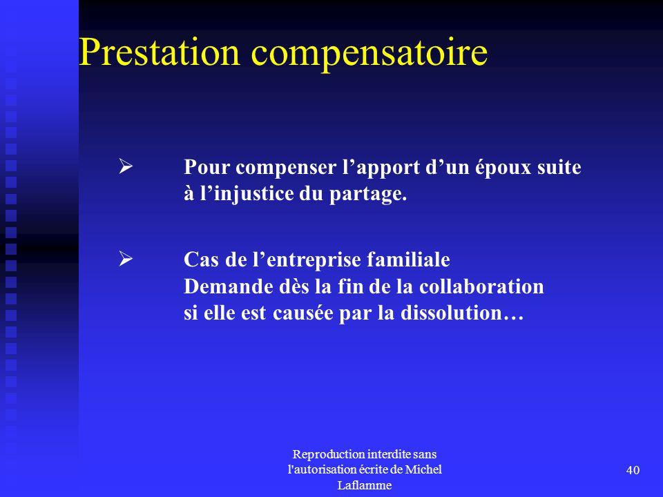 Reproduction interdite sans l'autorisation écrite de Michel Laflamme 40 Prestation compensatoire  Pour compenser l'apport d'un époux suite à l'injust