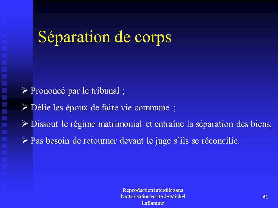Reproduction interdite sans l'autorisation écrite de Michel Laflamme 41 Séparation de corps  Prononcé par le tribunal ;  Délie les époux de faire vi