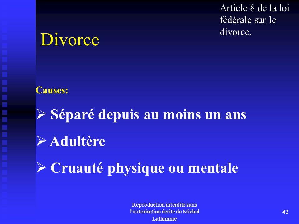 Reproduction interdite sans l'autorisation écrite de Michel Laflamme 42 Divorce Causes:  Séparé depuis au moins un ans  Adultère  Cruauté physique