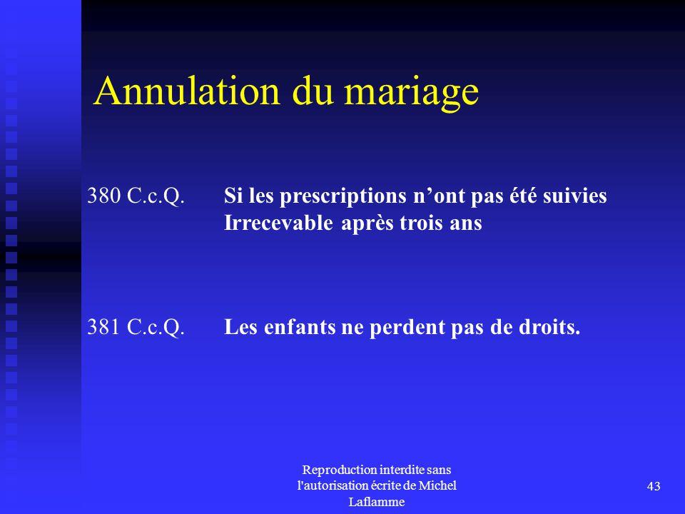 Reproduction interdite sans l'autorisation écrite de Michel Laflamme 43 Annulation du mariage 380 C.c.Q. Si les prescriptions n'ont pas été suivies Ir