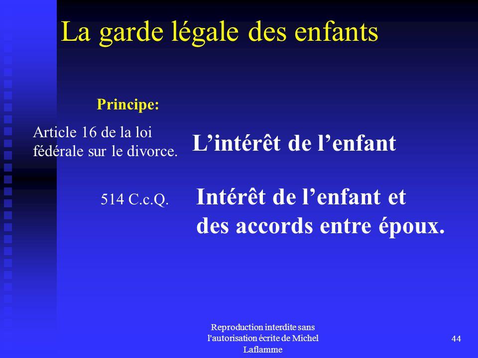 Reproduction interdite sans l'autorisation écrite de Michel Laflamme 44 La garde légale des enfants Principe: L'intérêt de l'enfant Article 16 de la l