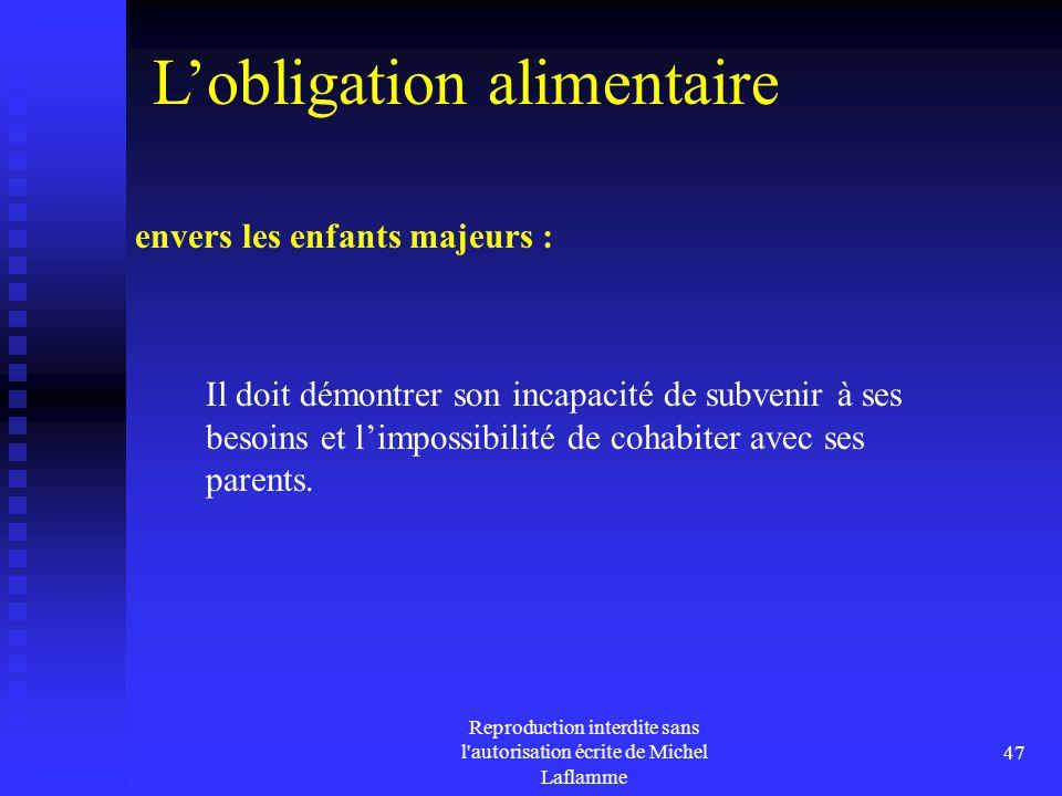 Reproduction interdite sans l'autorisation écrite de Michel Laflamme 47 envers les enfants majeurs : Il doit démontrer son incapacité de subvenir à se