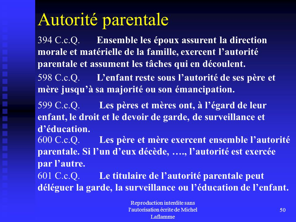Reproduction interdite sans l'autorisation écrite de Michel Laflamme 50 Autorité parentale 598 C.c.Q. L'enfant reste sous l'autorité de ses père et mè