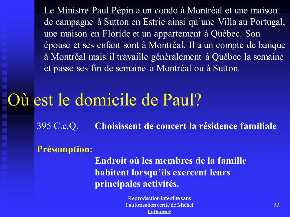 Reproduction interdite sans l'autorisation écrite de Michel Laflamme 53 Où est le domicile de Paul? Le Ministre Paul Pépin a un condo à Montréal et un