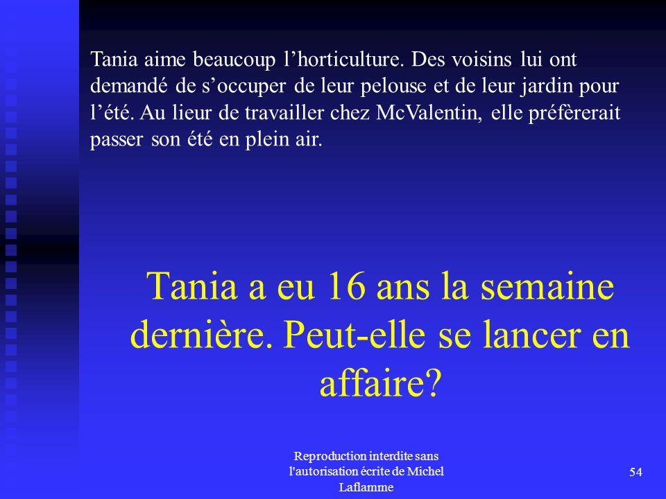 Reproduction interdite sans l'autorisation écrite de Michel Laflamme 54 Tania a eu 16 ans la semaine dernière. Peut-elle se lancer en affaire? Tania a