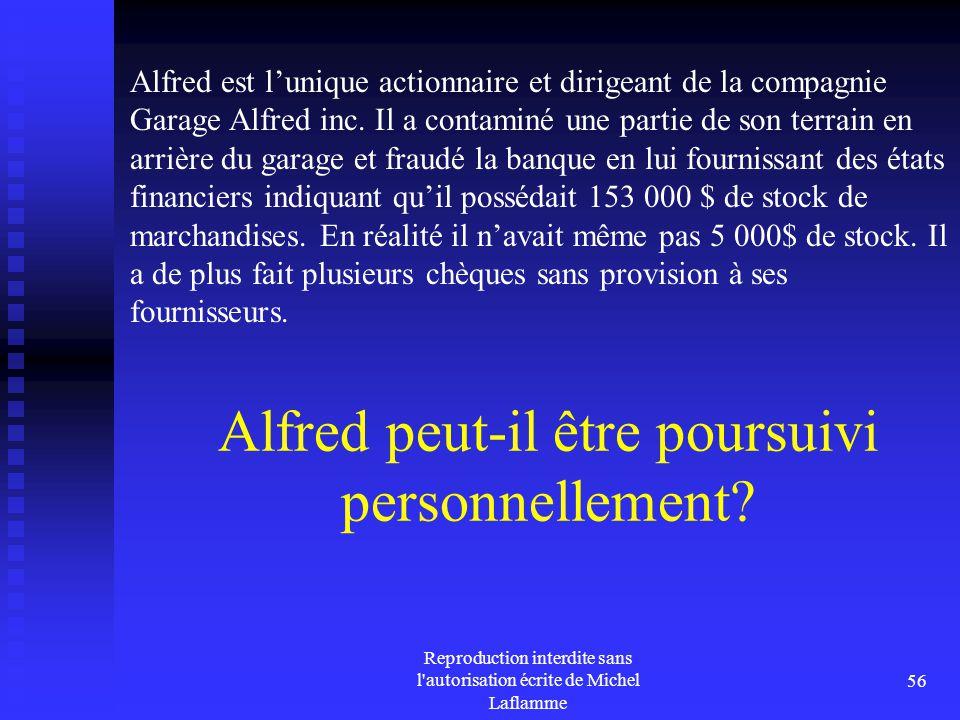 Reproduction interdite sans l'autorisation écrite de Michel Laflamme 56 Alfred peut-il être poursuivi personnellement? Alfred est l'unique actionnaire