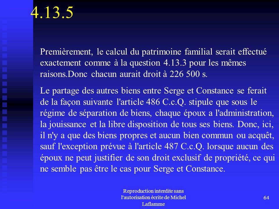 Reproduction interdite sans l'autorisation écrite de Michel Laflamme 64 4.13.5 Premièrement, le calcul du patrimoine familial serait effectué exacteme
