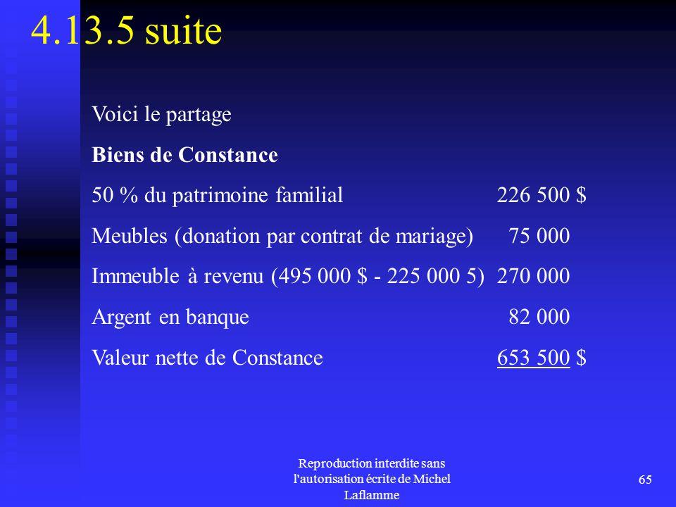 Reproduction interdite sans l'autorisation écrite de Michel Laflamme 65 4.13.5 suite Voici le partage Biens de Constance 50 % du patrimoine familial22
