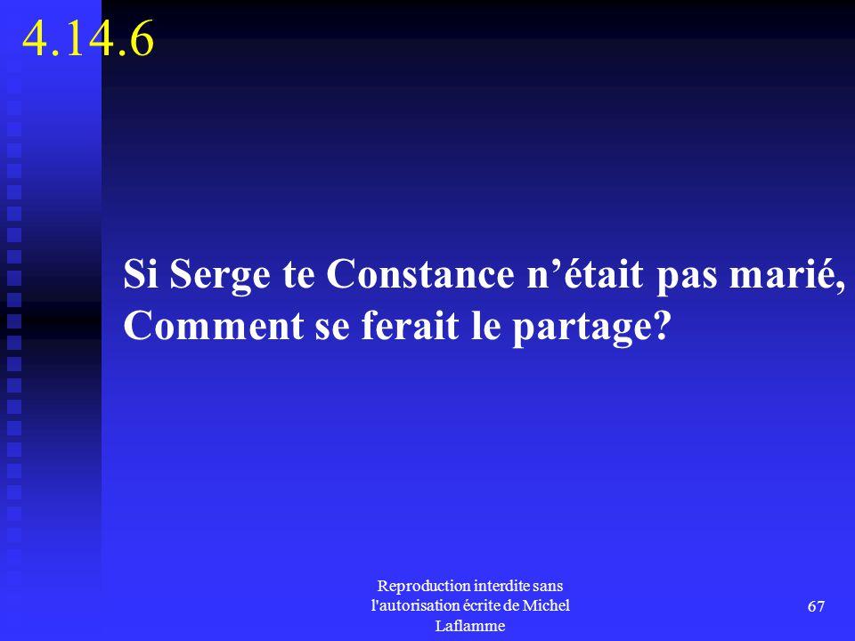 Reproduction interdite sans l'autorisation écrite de Michel Laflamme 67 4.14.6 Si Serge te Constance n'était pas marié, Comment se ferait le partage?