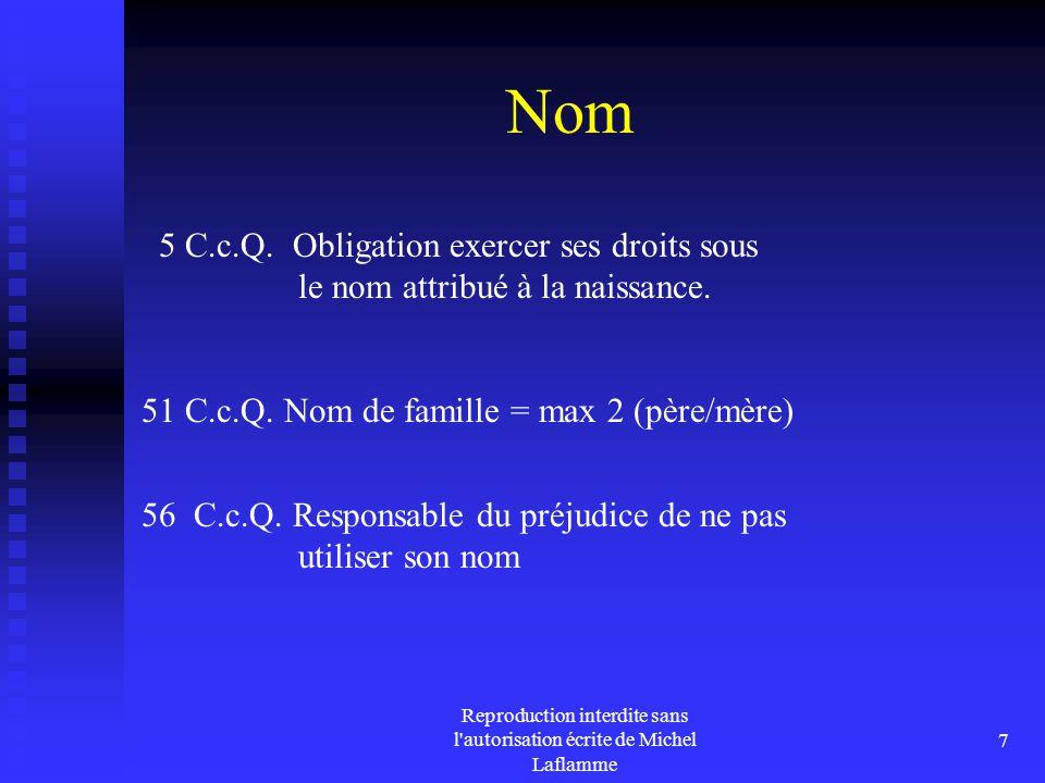 Reproduction interdite sans l'autorisation écrite de Michel Laflamme 7 Nom 5 C.c.Q. Obligation exercer ses droits sous le nom attribué à la naissance.