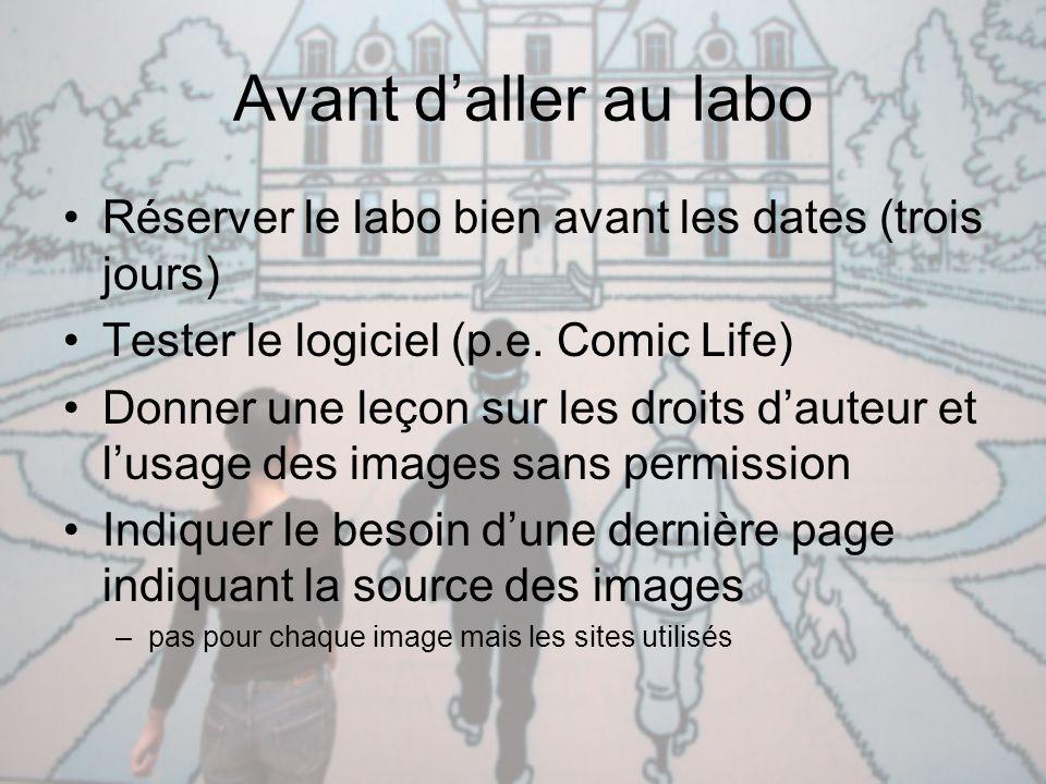 Avant d'aller au labo Réserver le labo bien avant les dates (trois jours) Tester le logiciel (p.e. Comic Life) Donner une leçon sur les droits d'auteu