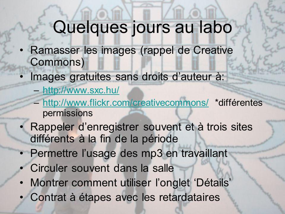 Quelques jours au labo Ramasser les images (rappel de Creative Commons) Images gratuites sans droits d'auteur à: –http://www.sxc.hu/http://www.sxc.hu/