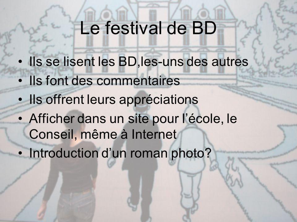 Le festival de BD Ils se lisent les BD,les-uns des autres Ils font des commentaires Ils offrent leurs appréciations Afficher dans un site pour l'école