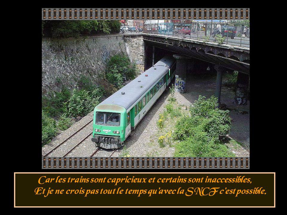 Il est facile de prendre un train encore faut il prendre le bon, Moi je suis monté dans deux trois rames mais c'était pas le bon wagon,