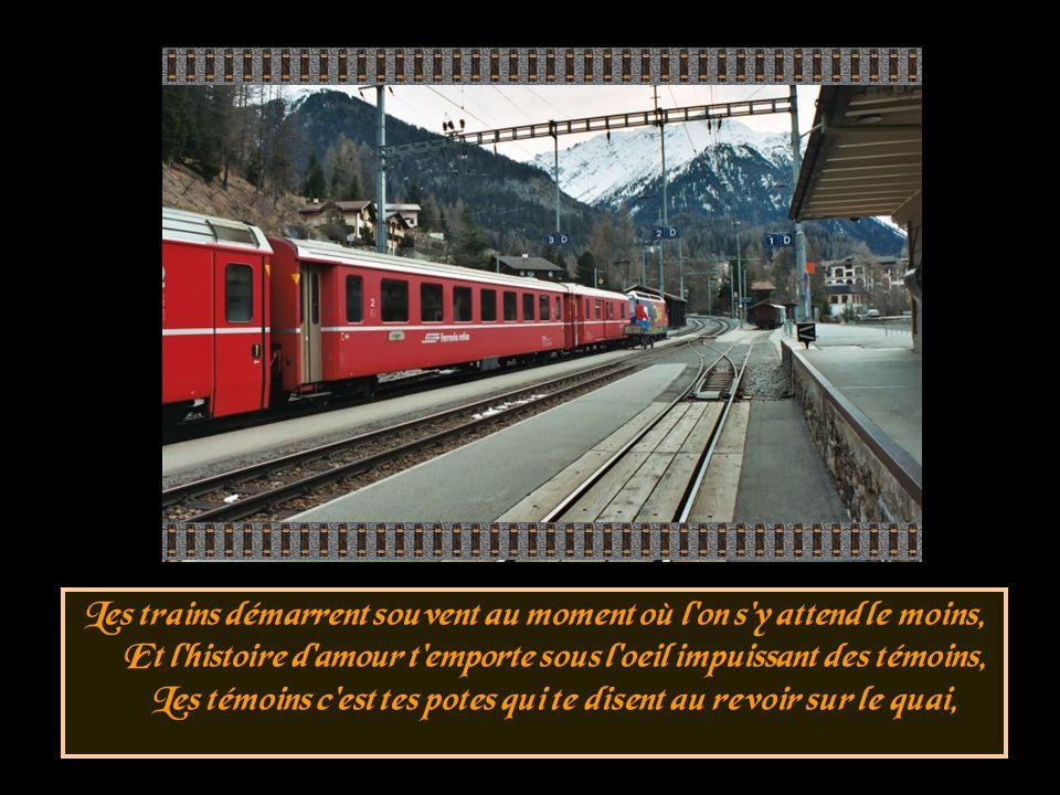 C est vrai que les histoires d amour c est comme les voyages en train, Et quand je vois tous ces voyageurs parfois j aimerais en être un,