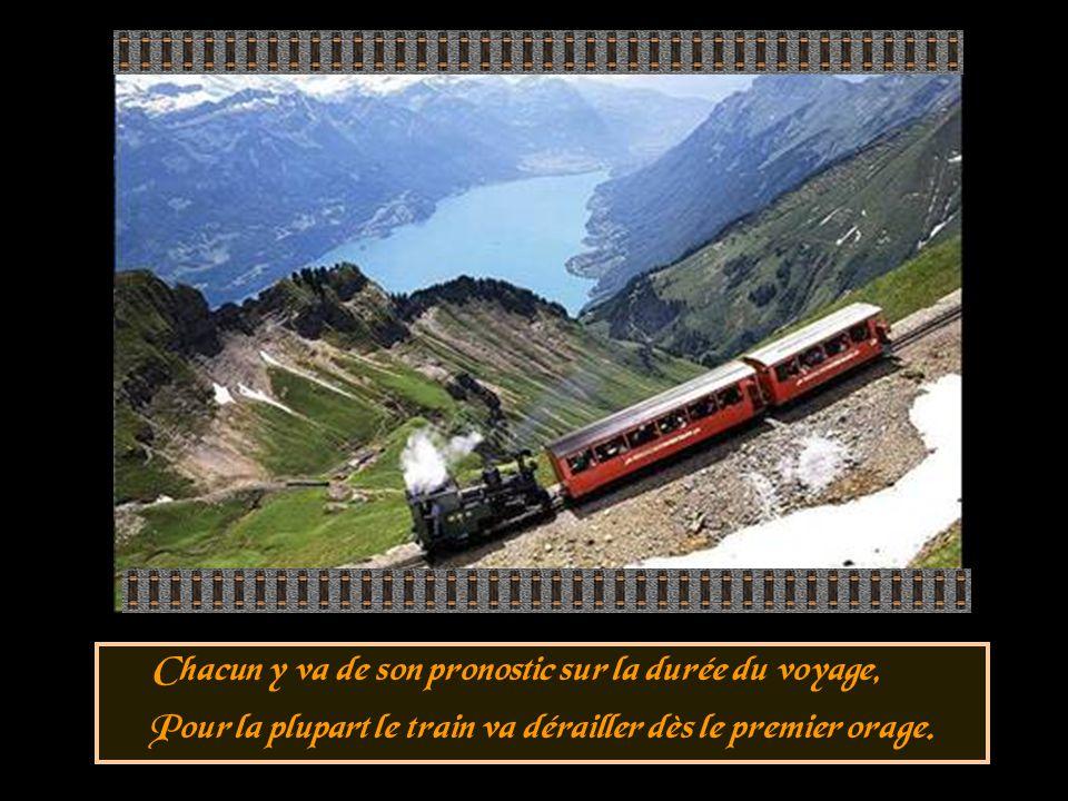 Chacun y va de son pronostic sur la durée du voyage, Pour la plupart le train va dérailler dès le premier orage.