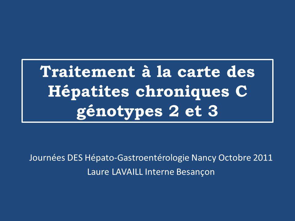 Traitement à la carte des Hépatites chroniques C génotypes 2 et 3 Journées DES Hépato-Gastroentérologie Nancy Octobre 2011 Laure LAVAILL Interne Besançon