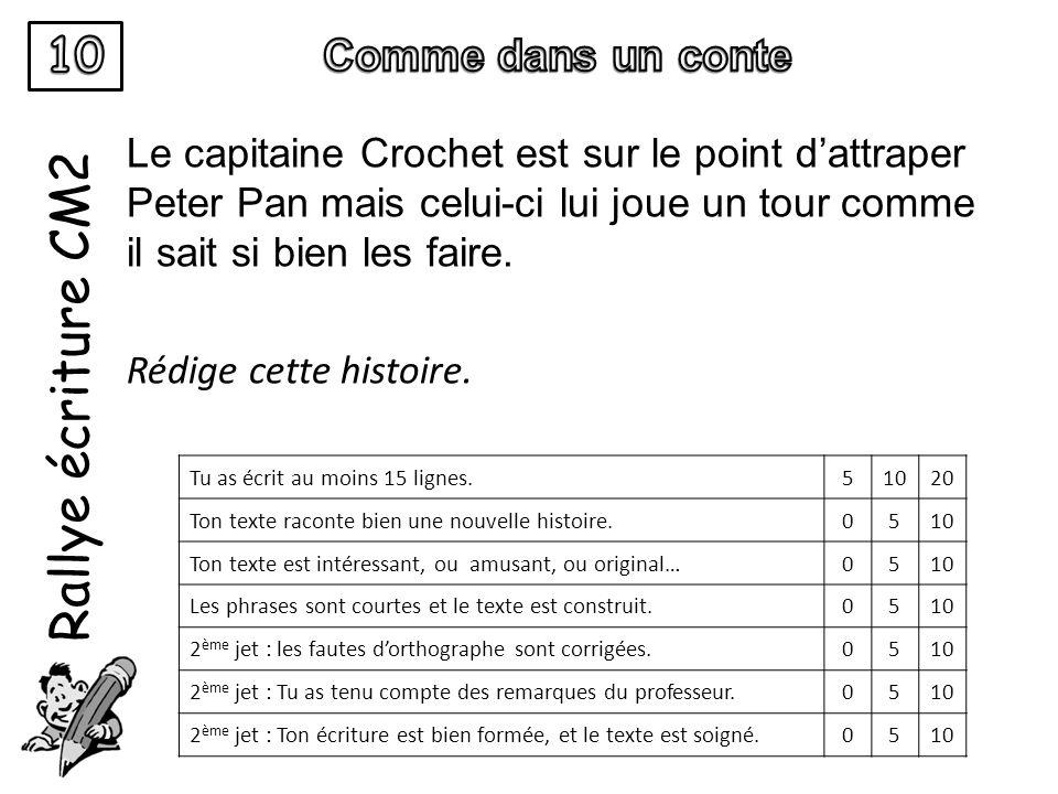 Rallye écriture CM2 Le capitaine Crochet est sur le point d'attraper Peter Pan mais celui-ci lui joue un tour comme il sait si bien les faire. Rédige