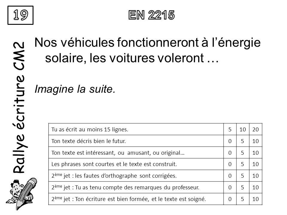 Rallye écriture CM2 Nos véhicules fonctionneront à l'énergie solaire, les voitures voleront … Imagine la suite. Tu as écrit au moins 15 lignes.51020 T
