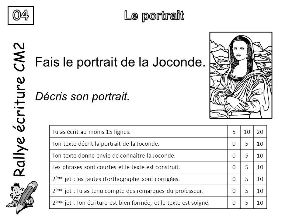 Rallye écriture CM2 Fais le portrait de la Joconde. Décris son portrait. Tu as écrit au moins 15 lignes.51020 Ton texte décrit la portrait de la Jocon