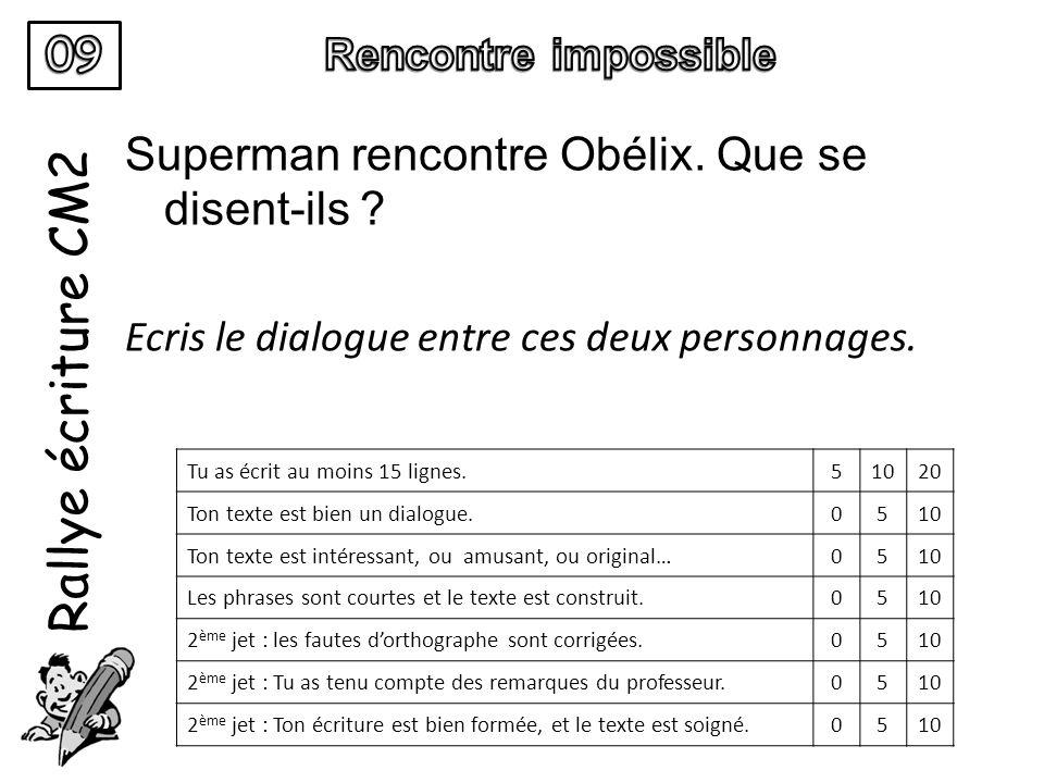 Rallye écriture CM2 Superman rencontre Obélix. Que se disent-ils ? Ecris le dialogue entre ces deux personnages. Tu as écrit au moins 15 lignes.51020