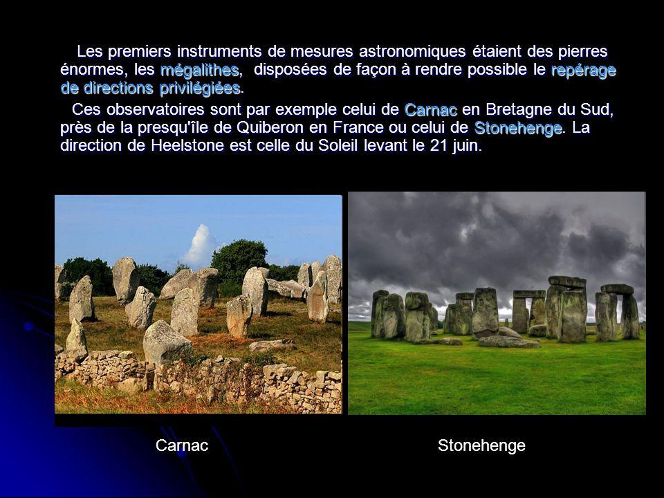 Les premiers instruments de mesures astronomiques étaient des pierres énormes, les mégalithes, disposées de façon à rendre possible le repérage de dir