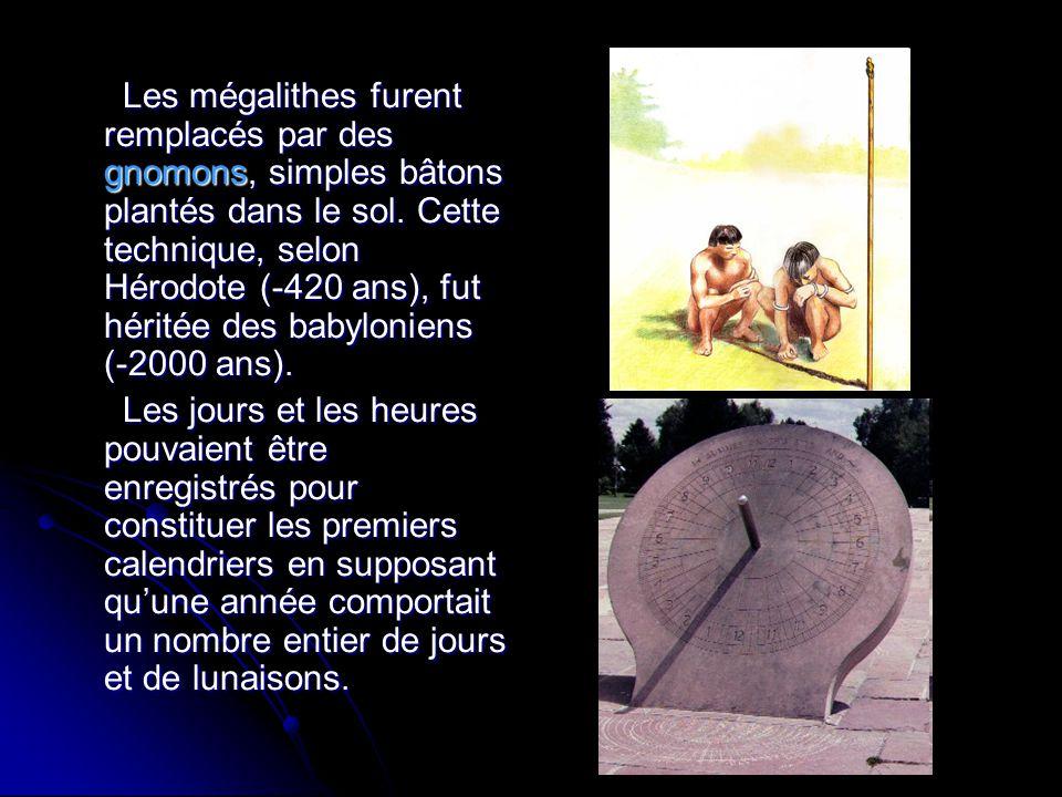 Les mégalithes furent remplacés par des gnomons, simples bâtons plantés dans le sol. Cette technique, selon Hérodote (-420 ans), fut héritée des babyl