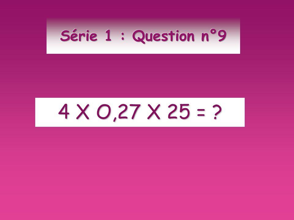 4 X O,27 X 25 = ?