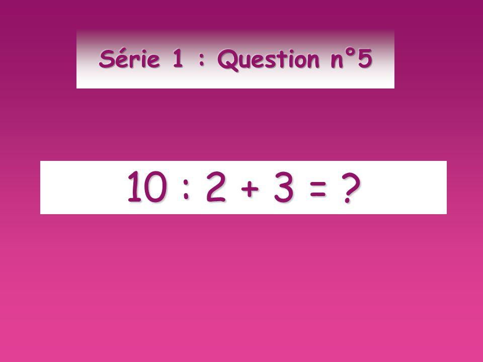10 : 2 + 3 = ?