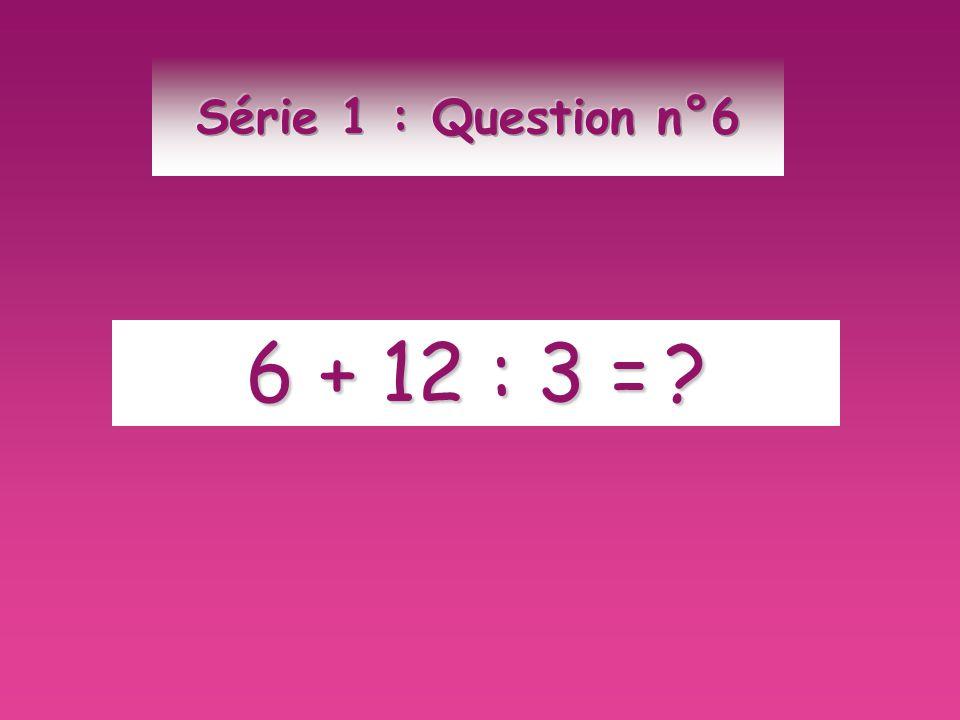 6 + 12 : 3 = ?