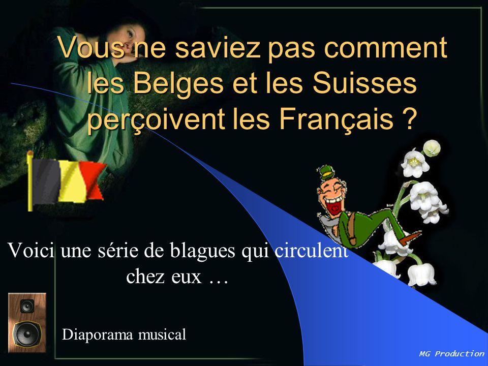 MG Production Vous ne saviez pas comment les Belges et les Suisses perçoivent les Français .