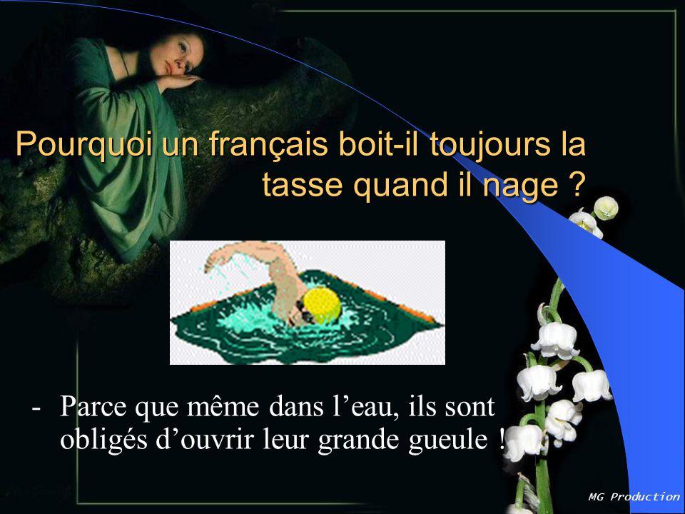 MG Production Pourquoi un français boit-il toujours la tasse quand il nage .