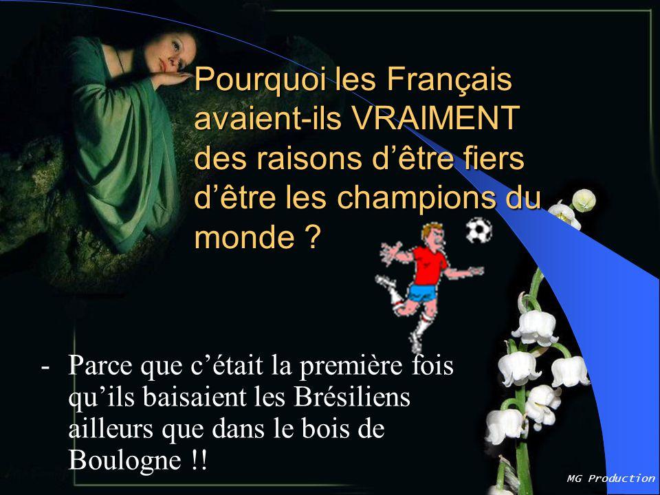 MG Production Pourquoi les Français avaient-ils VRAIMENT des raisons d'être fiers d'être les champions du monde .
